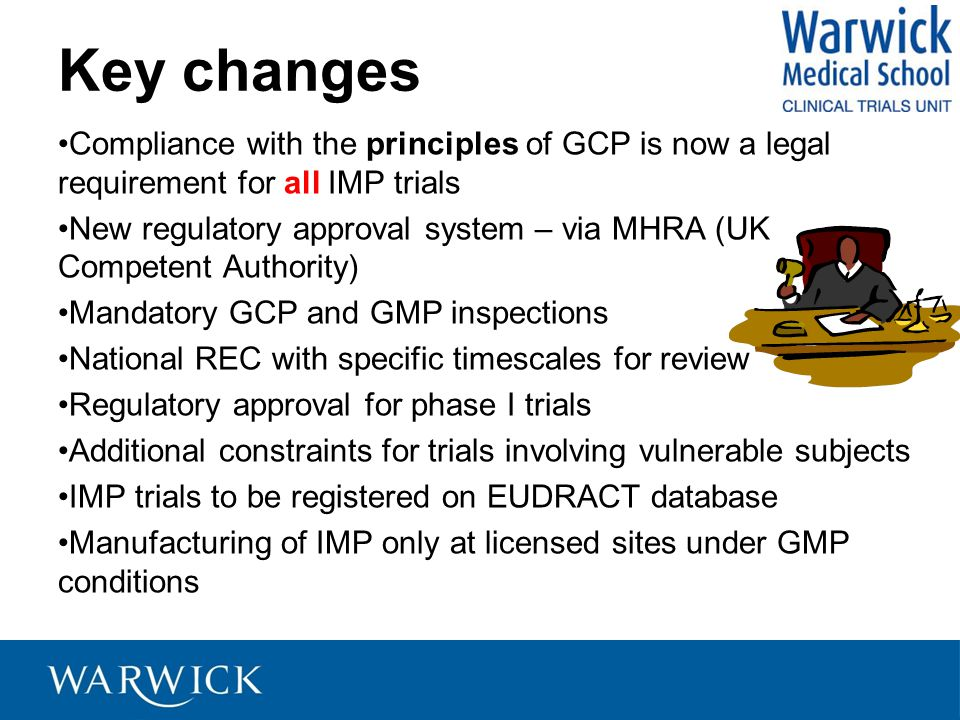 Key changes Compliance with the principles of GCP is now a legal requirement for all IMP trials.
