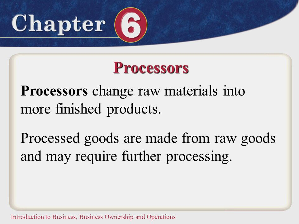 Processors Processors change raw materials into more finished products.