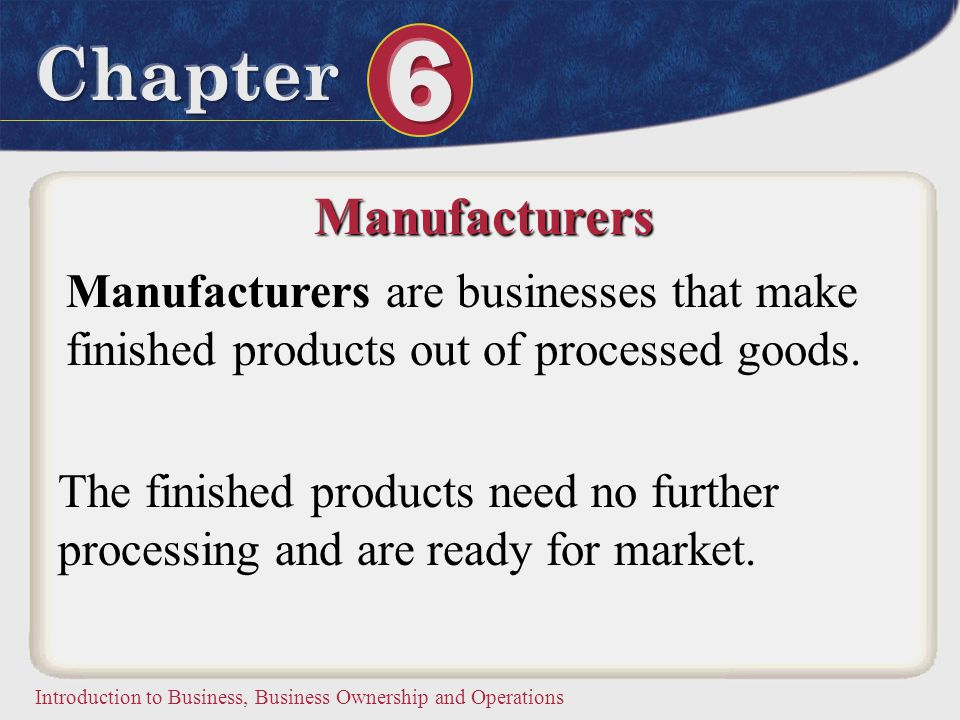Manufacturers Manufacturers are businesses that make finished products out of processed goods.