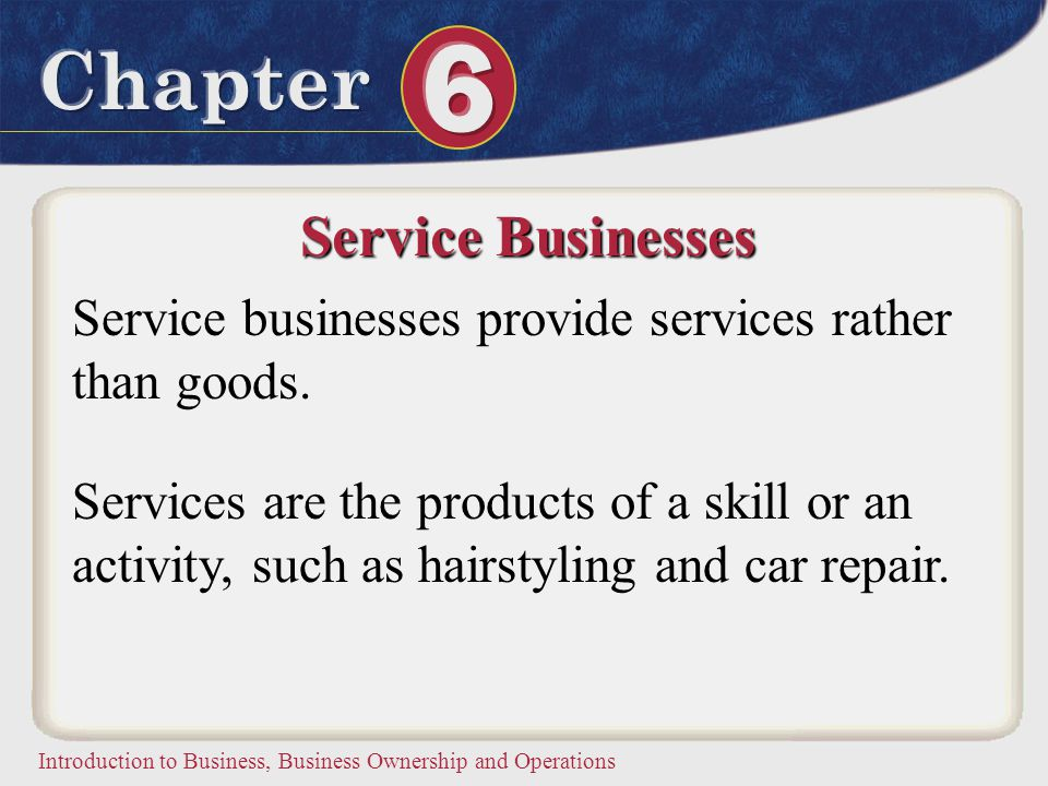 Service Businesses Service businesses provide services rather than goods.