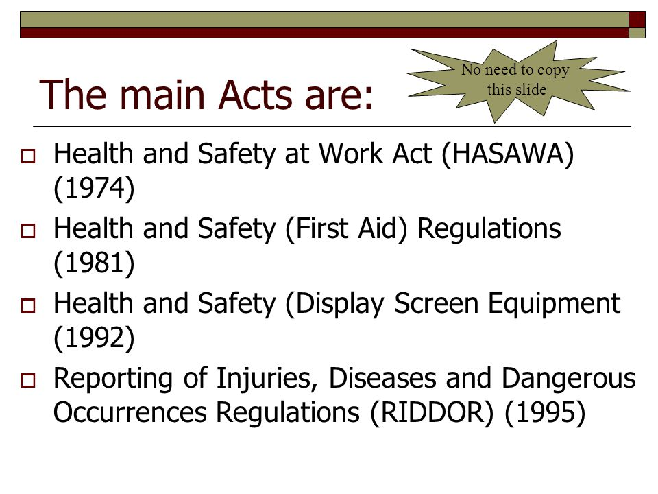 The main Acts are: Health and Safety at Work Act (HASAWA) (1974)