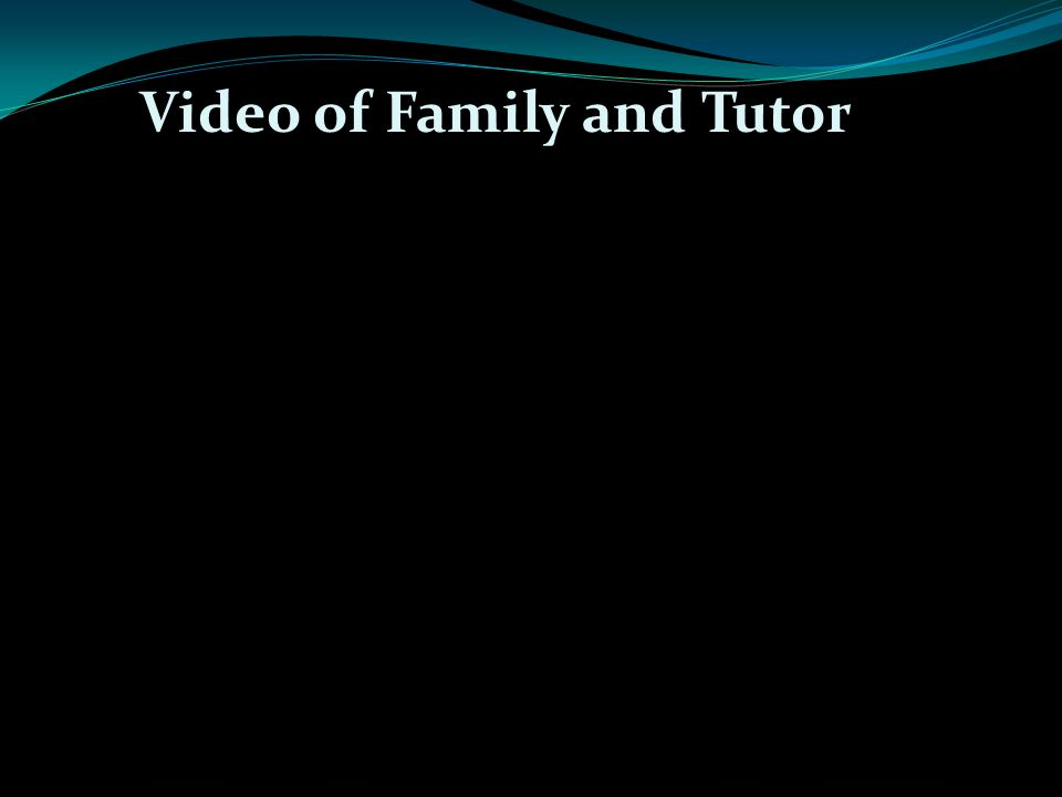 Video of Family and Tutor