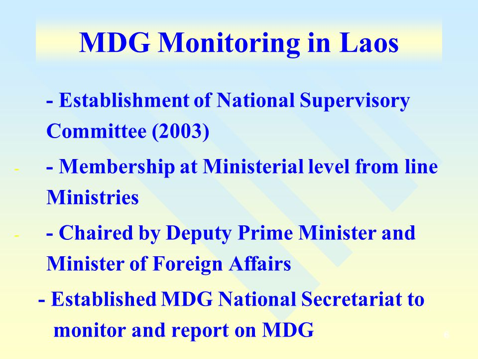 MDG Monitoring in Laos - Establishment of National Supervisory Committee (2003) - Membership at Ministerial level from line Ministries.