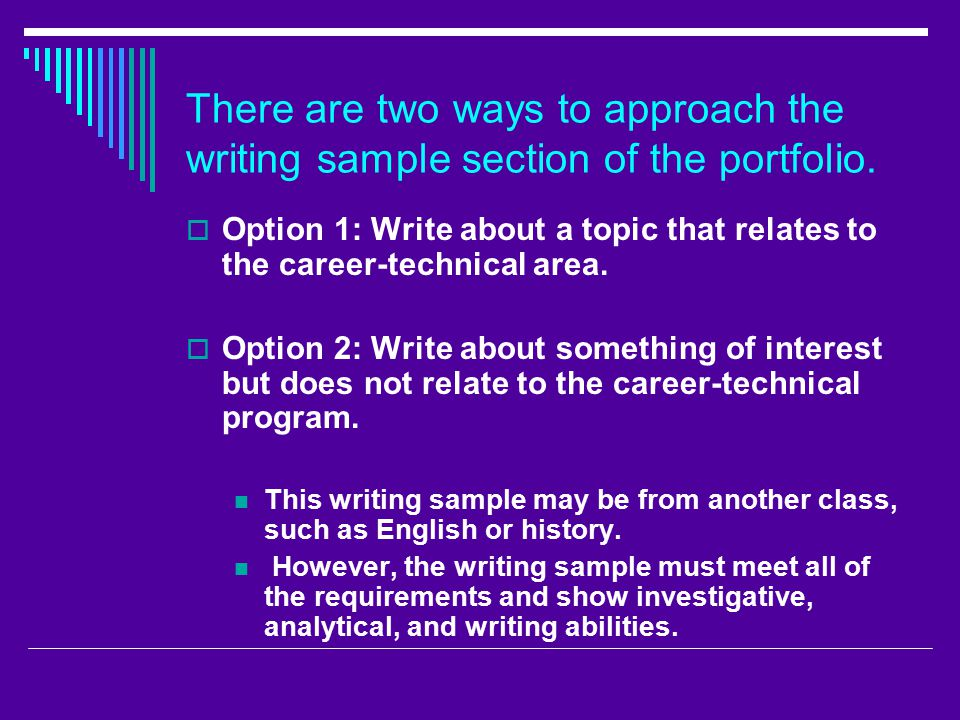 There are two ways to approach the writing sample section of the portfolio.