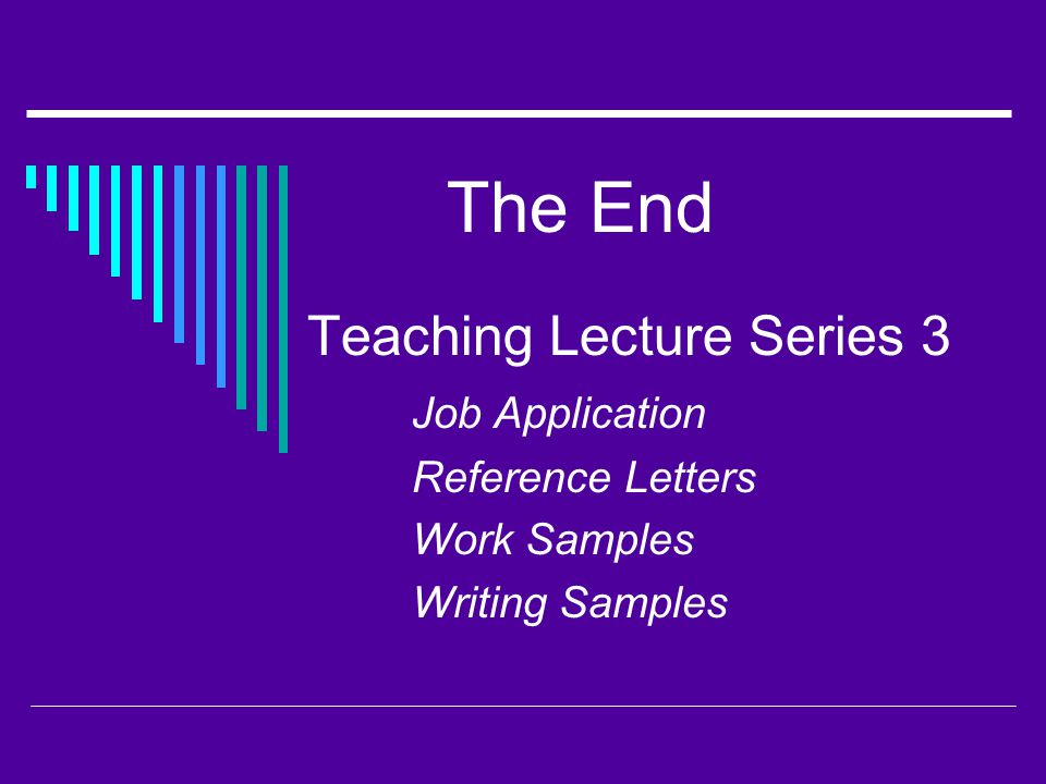 The End Teaching Lecture Series 3 Job Application Reference Letters