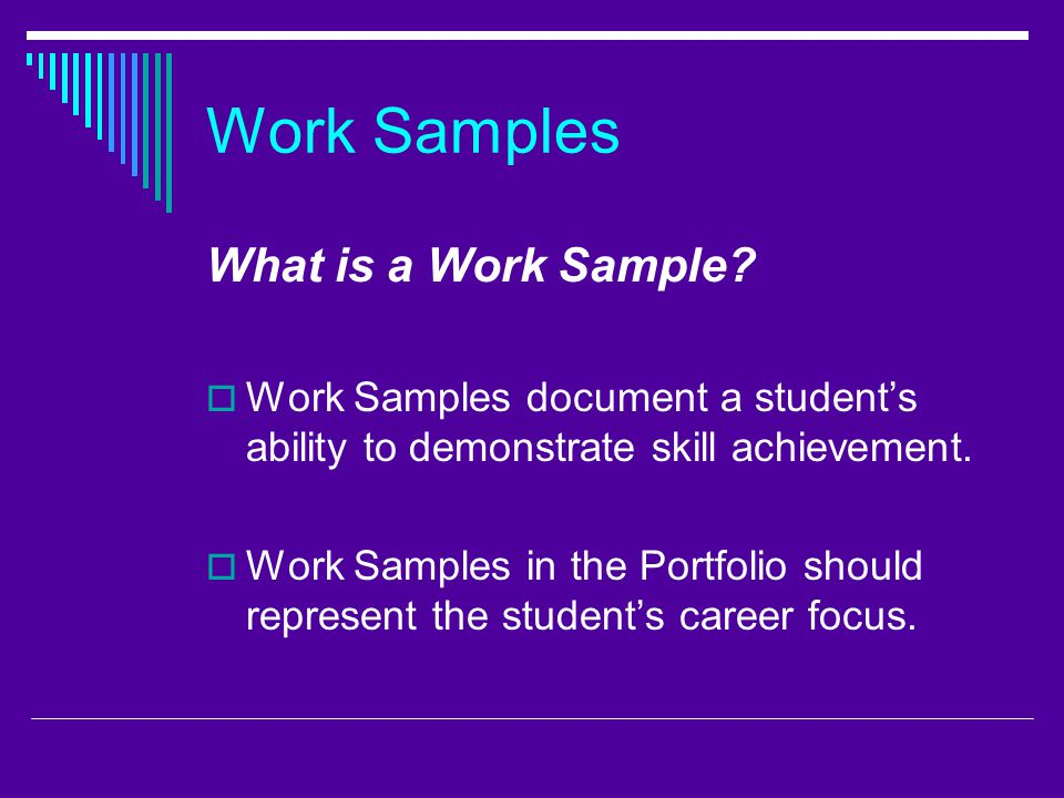Work Samples What is a Work Sample