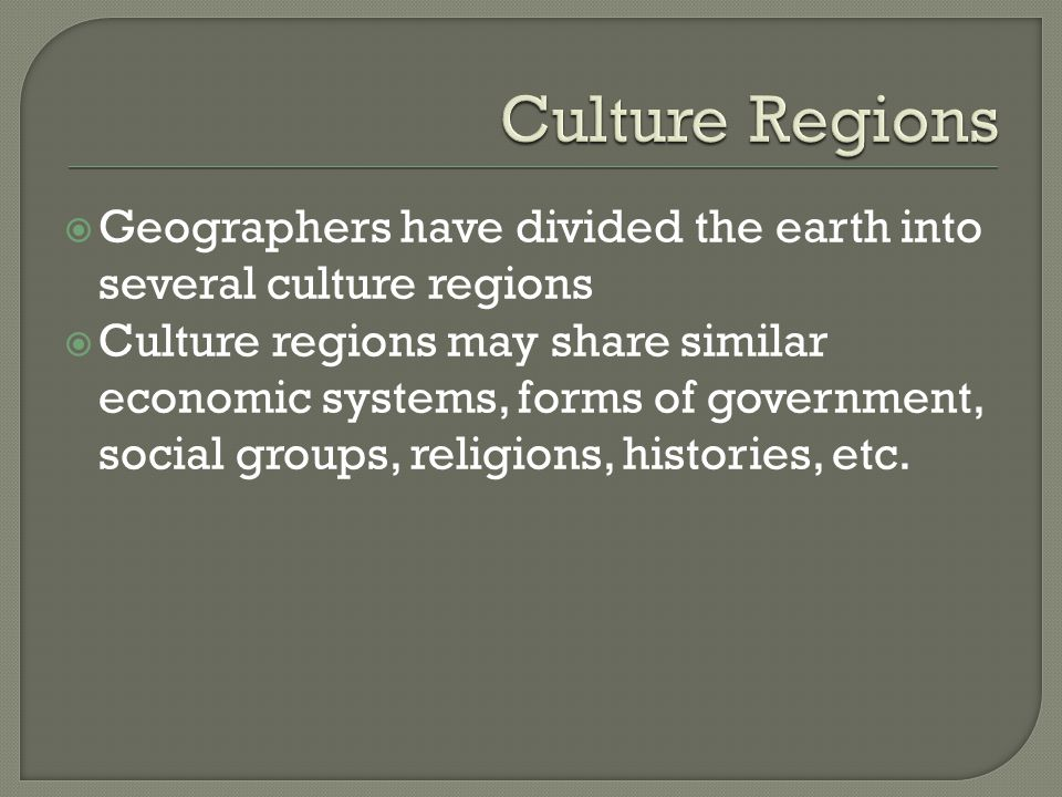 Culture Regions Geographers have divided the earth into several culture regions.