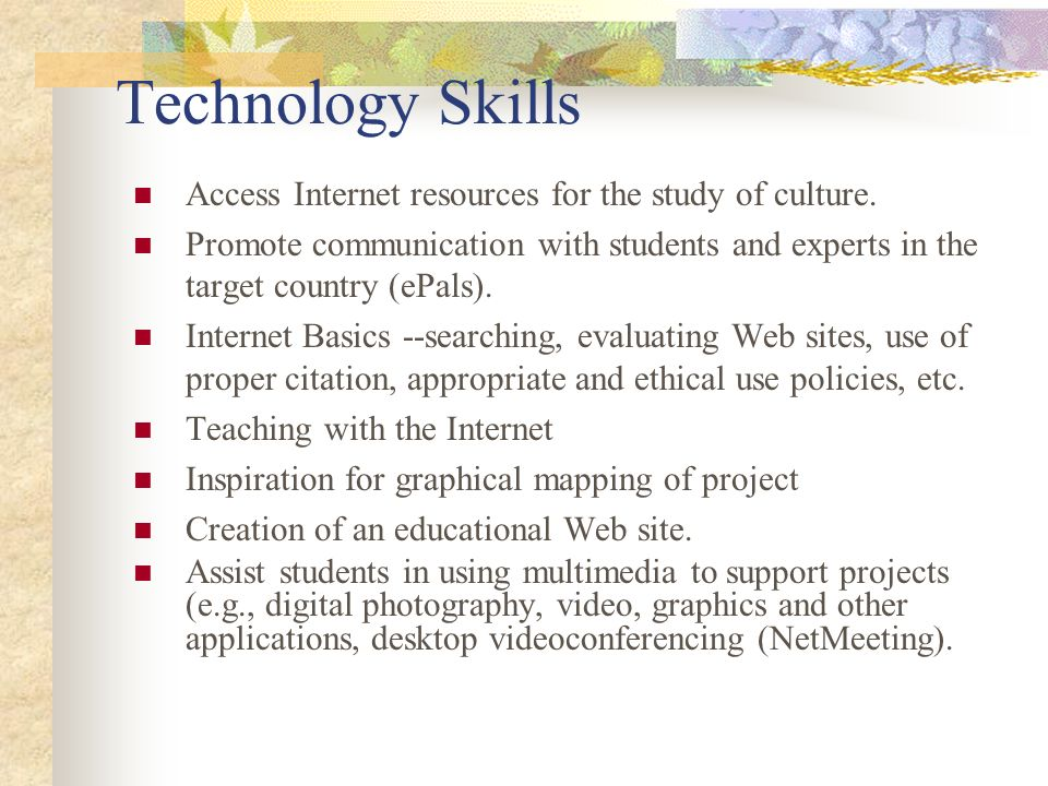 Technology Skills Access Internet resources for the study of culture.