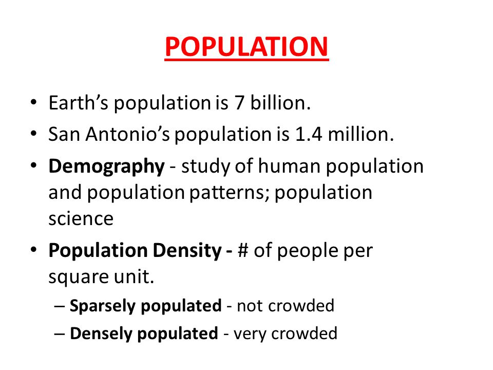 POPULATION Earth's population is 7 billion.