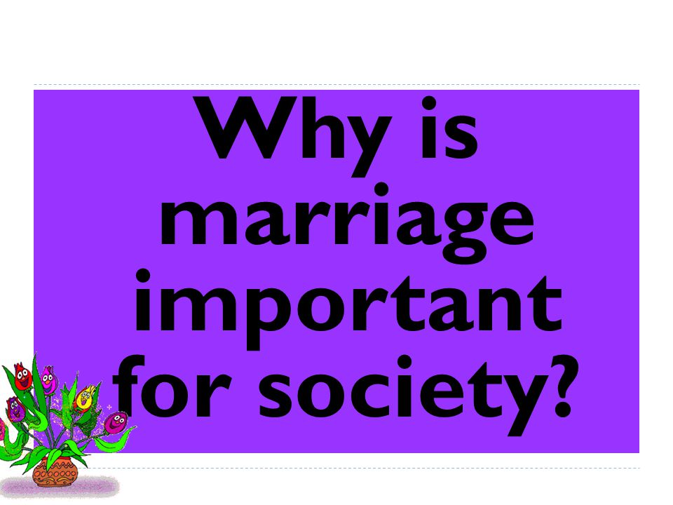Why is marriage important for society