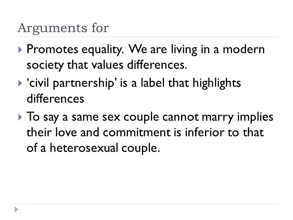 Arguments for Promotes equality. We are living in a modern society that values differences.