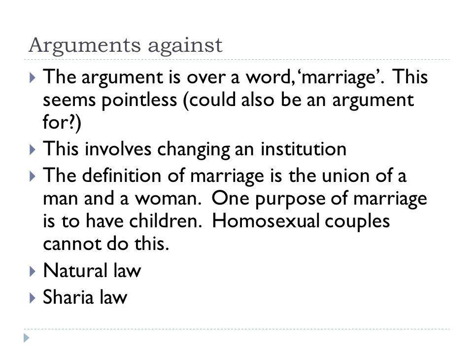 Arguments against The argument is over a word, 'marriage'. This seems pointless (could also be an argument for )