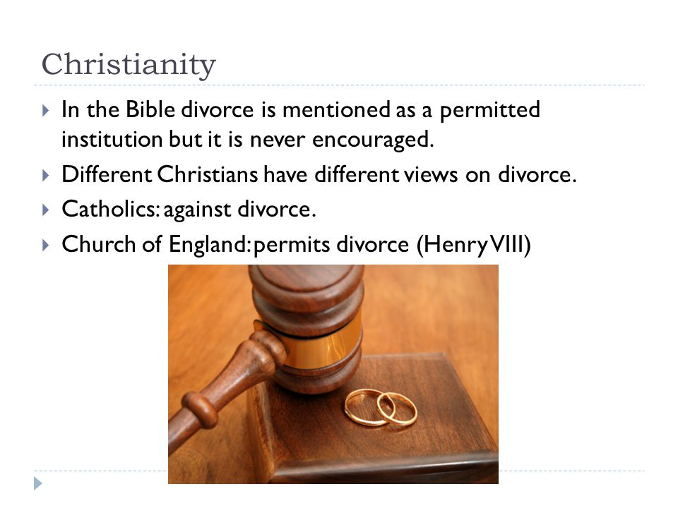 Christianity In the Bible divorce is mentioned as a permitted institution but it is never encouraged.