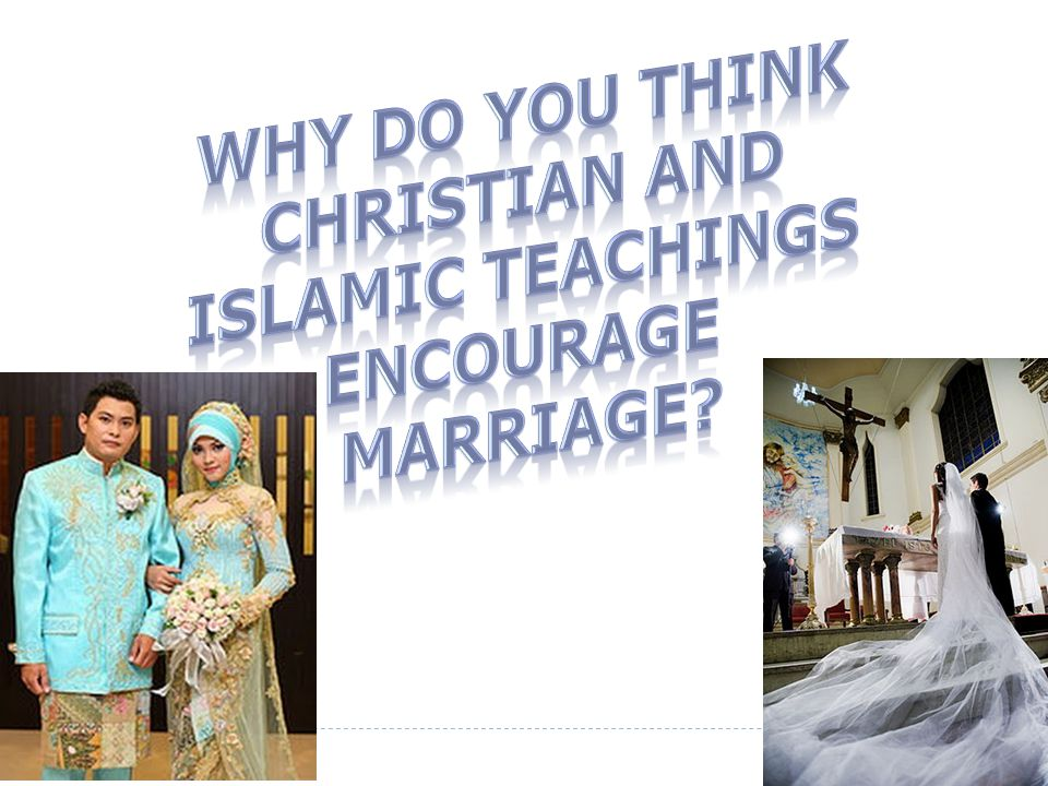 Why do you think Christian and Islamic teachings Encourage Marriage
