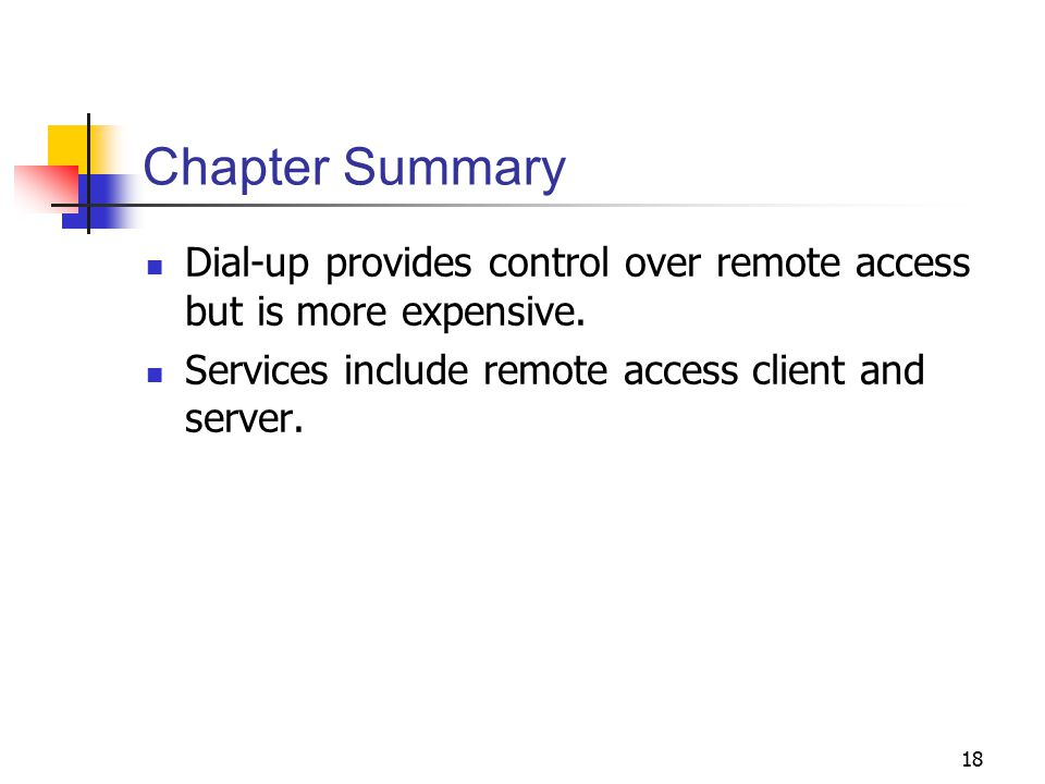 Chapter Summary Dial-up provides control over remote access but is more expensive.