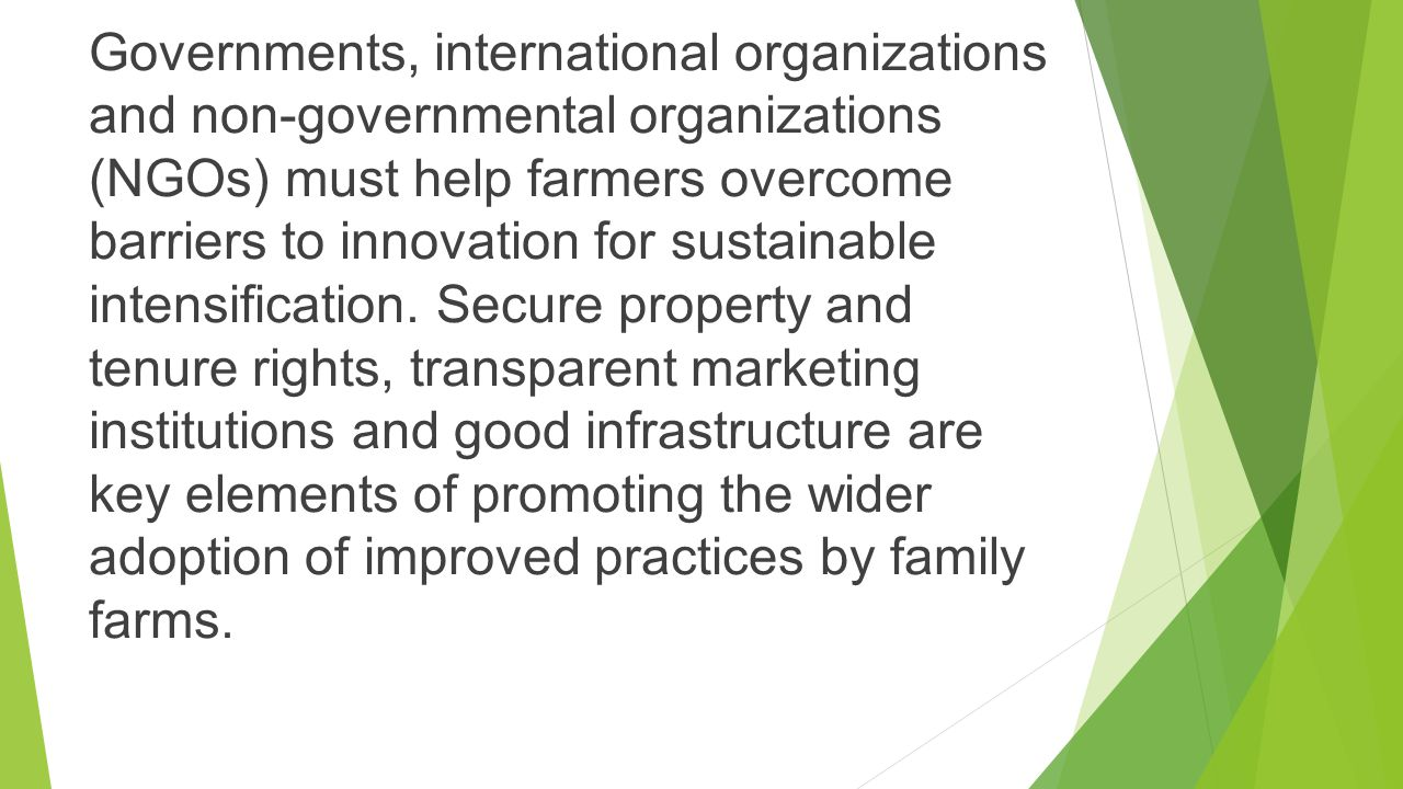 Governments, international organizations and non-governmental organizations (NGOs) must help farmers overcome barriers to innovation for sustainable intensification.