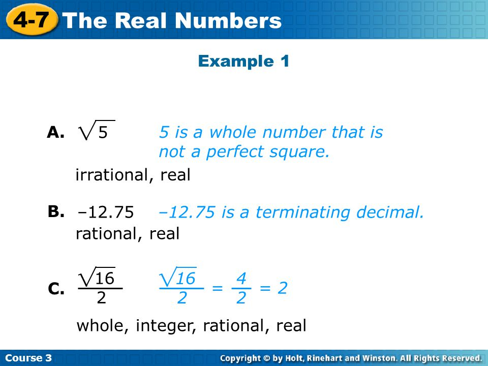 Example 1 A is a whole number that is not a perfect square. irrational, real. B. –