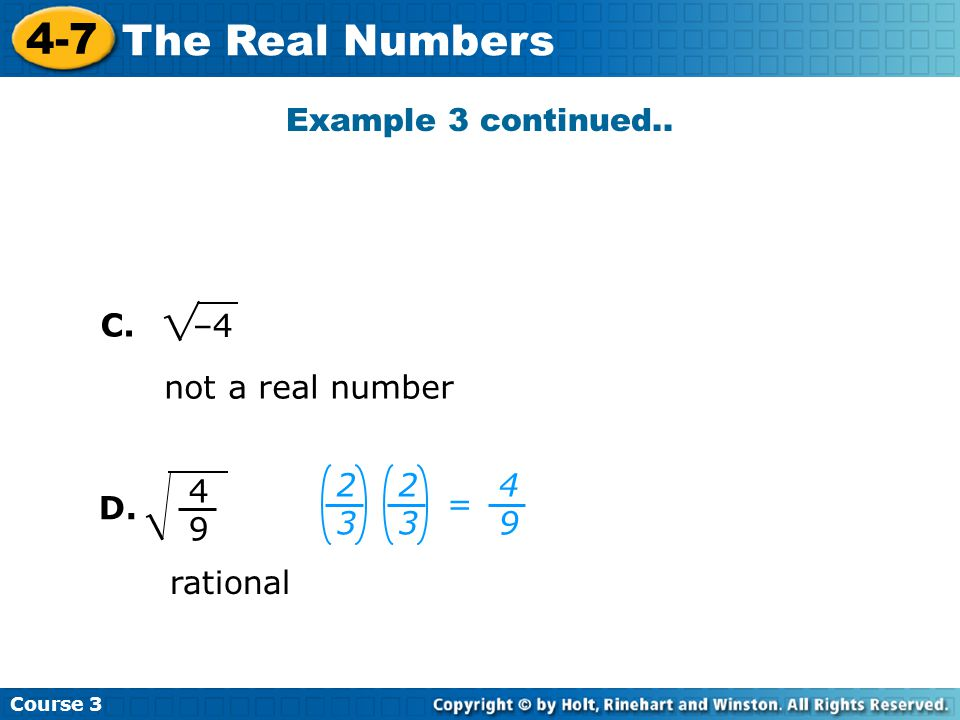 Example 3 continued.. C. –4 not a real number = 4 9 D. rational