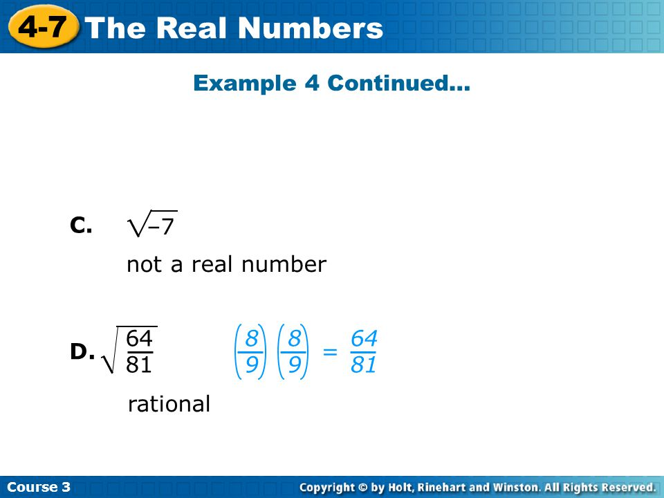 Example 4 Continued… C. –7 not a real number = D. rational