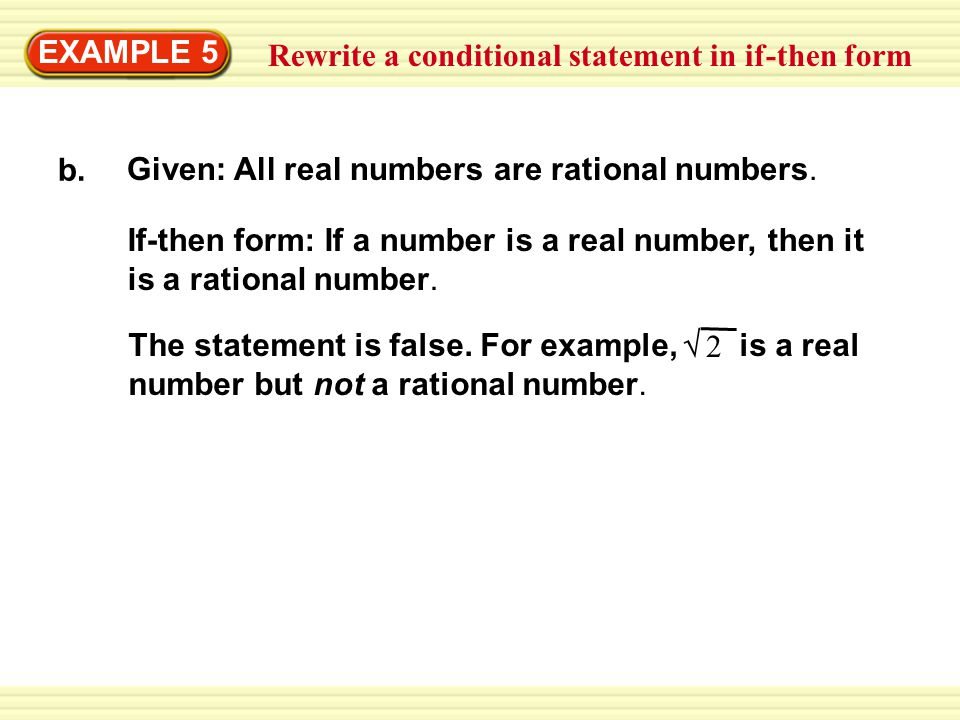 EXAMPLE 5 Rewrite a conditional statement in if-then form. b. Given: All real numbers are rational numbers.