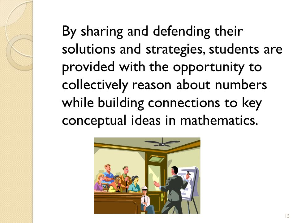 By sharing and defending their solutions and strategies, students are provided with the opportunity to collectively reason about numbers while building connections to key conceptual ideas in mathematics.