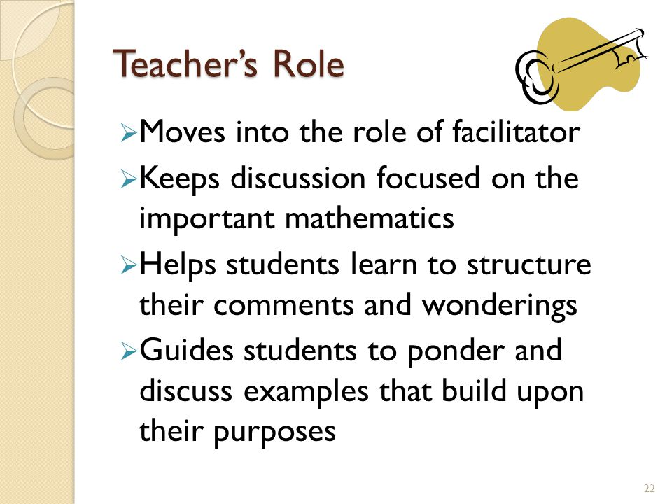 Teacher's Role Moves into the role of facilitator