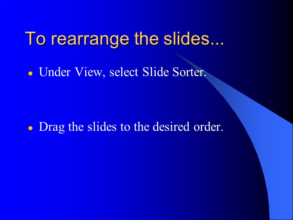 To rearrange the slides...