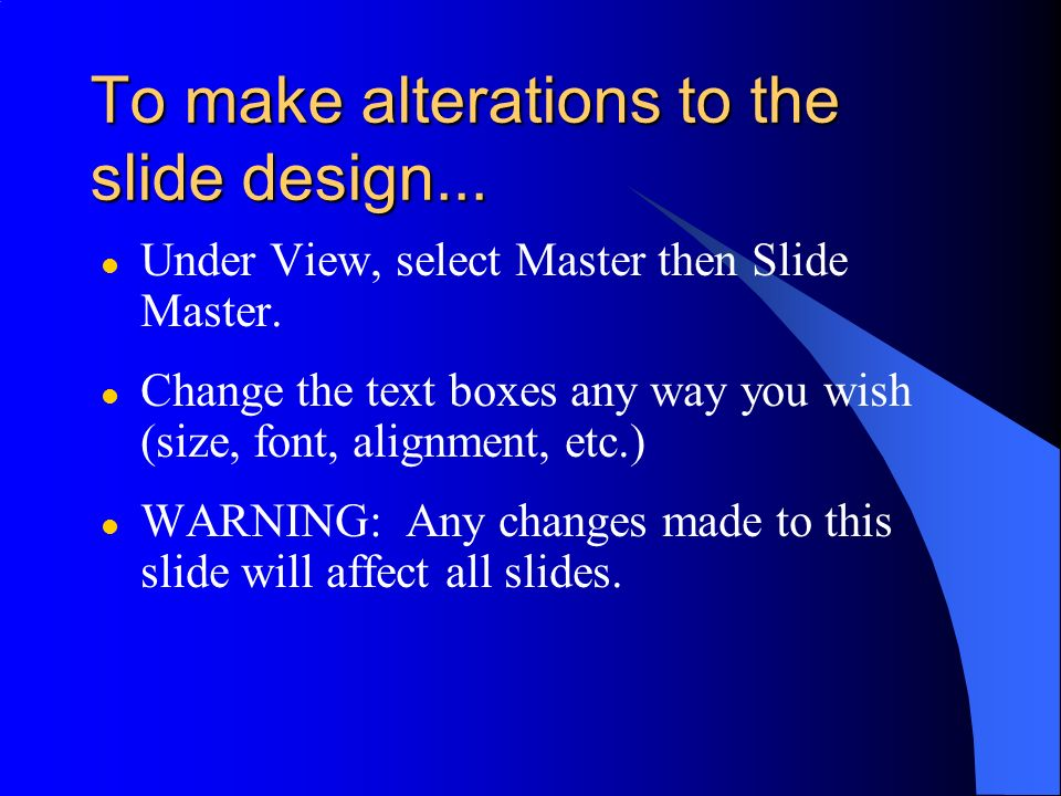 To make alterations to the slide design...