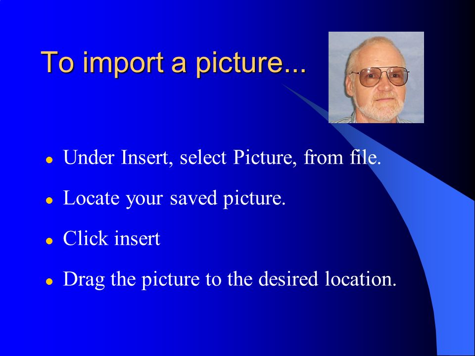 To import a picture... Under Insert, select Picture, from file.