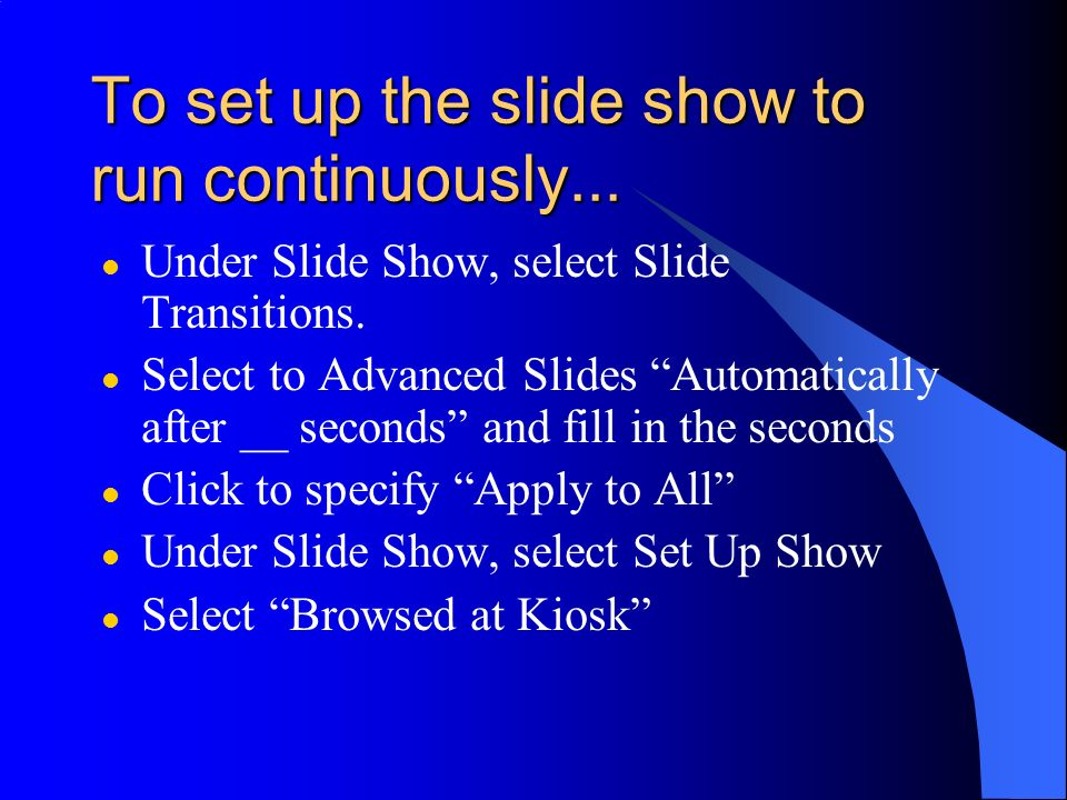 To set up the slide show to run continuously...