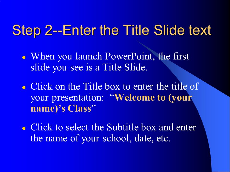 Step 2--Enter the Title Slide text