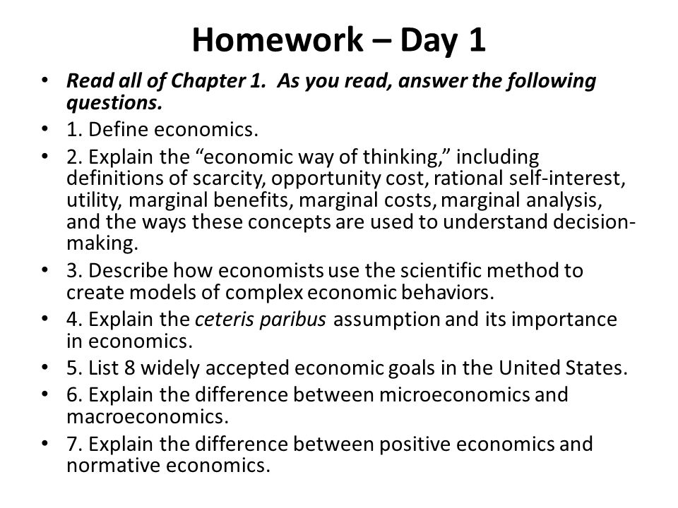 Homework – Day 1 Read all of Chapter 1. As you read, answer the following questions. 1. Define economics.