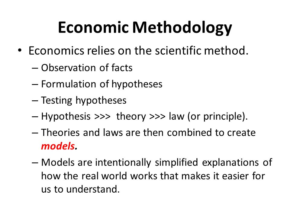 Economic Methodology Economics relies on the scientific method.