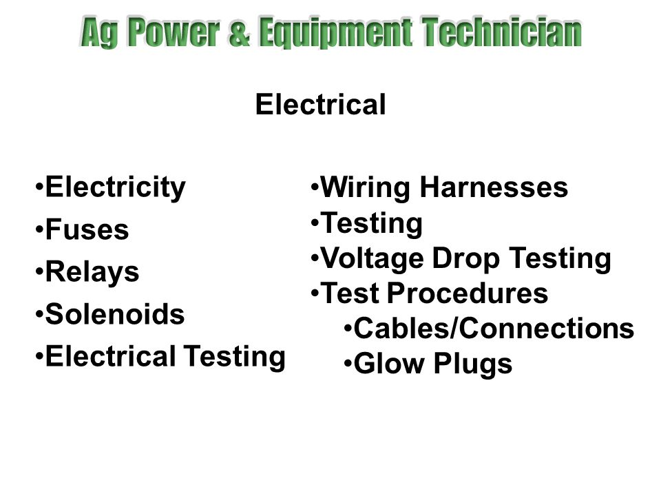 Electrical Electricity. Fuses. Relays. Solenoids. Electrical Testing. Wiring Harnesses. Testing.