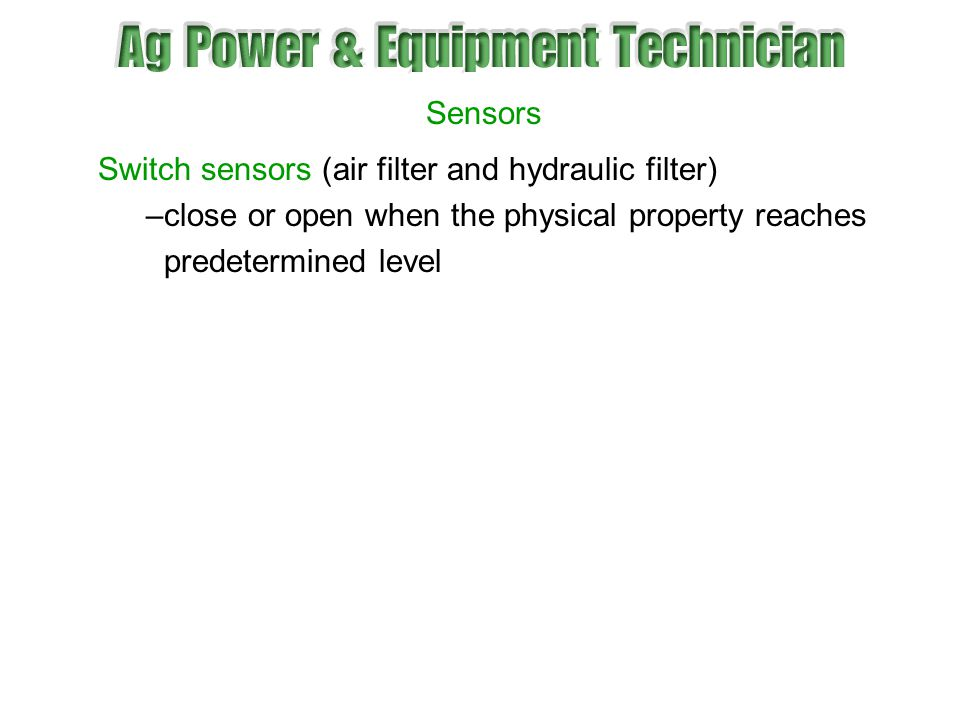 Sensors Switch sensors (air filter and hydraulic filter) close or open when the physical property reaches.