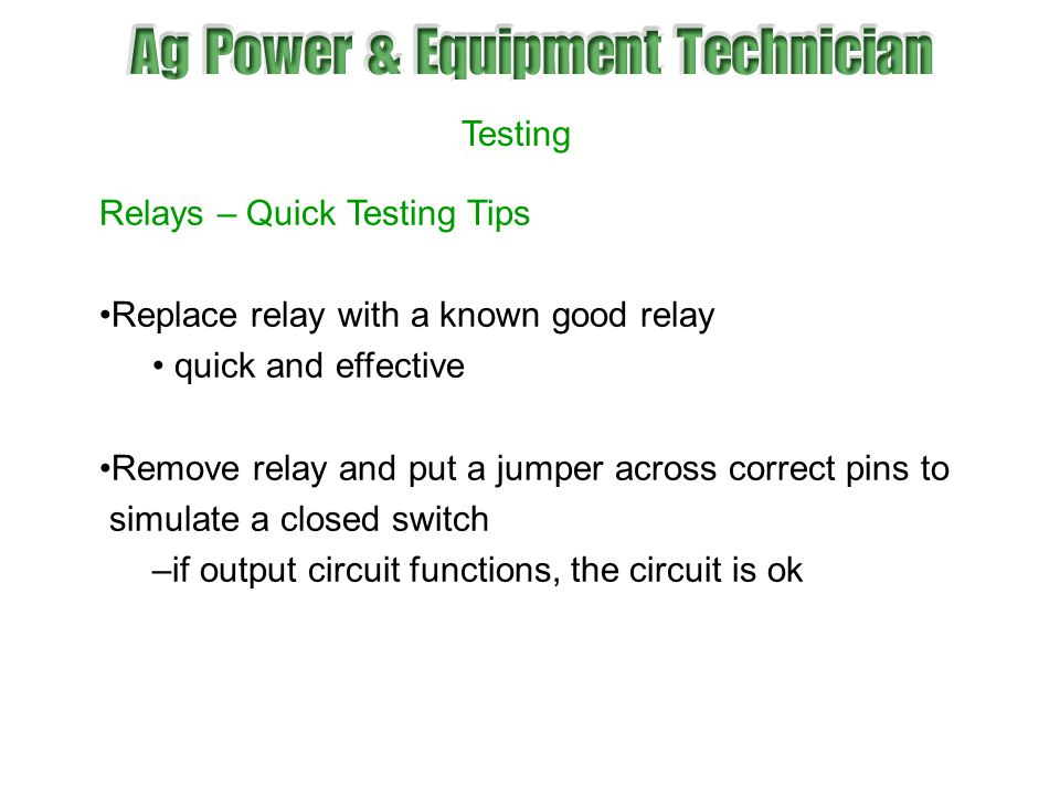 Testing Relays – Quick Testing Tips. Replace relay with a known good relay. quick and effective.