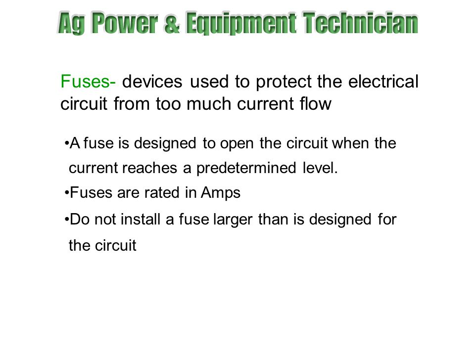 Fuses- devices used to protect the electrical