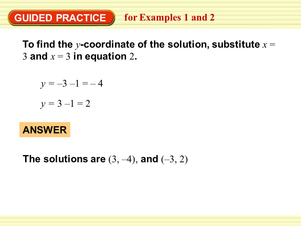 GUIDED PRACTICE for Examples 1 and 2. To find the y-coordinate of the solution, substitute x = 3 and x = 3 in equation 2.