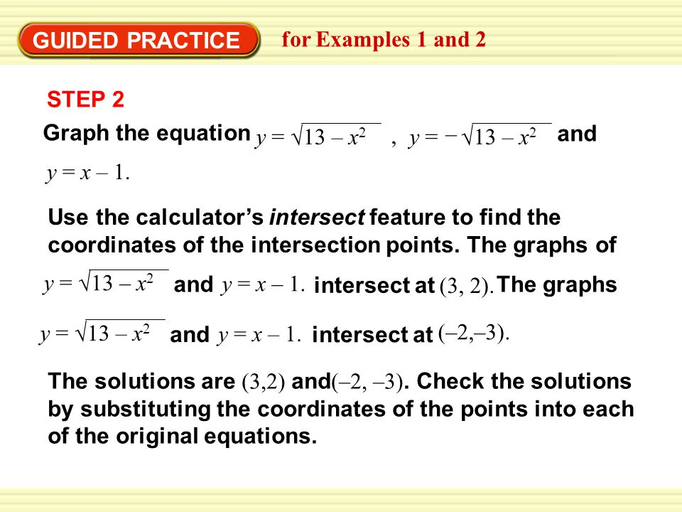 GUIDED PRACTICE for Examples 1 and 2. y = x – 1. Graph the equation. y = √ 13 – x2. – , and.