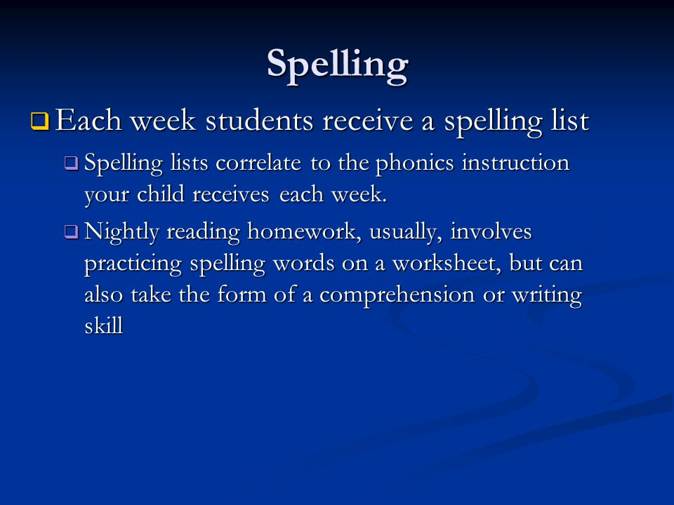 Spelling Each week students receive a spelling list