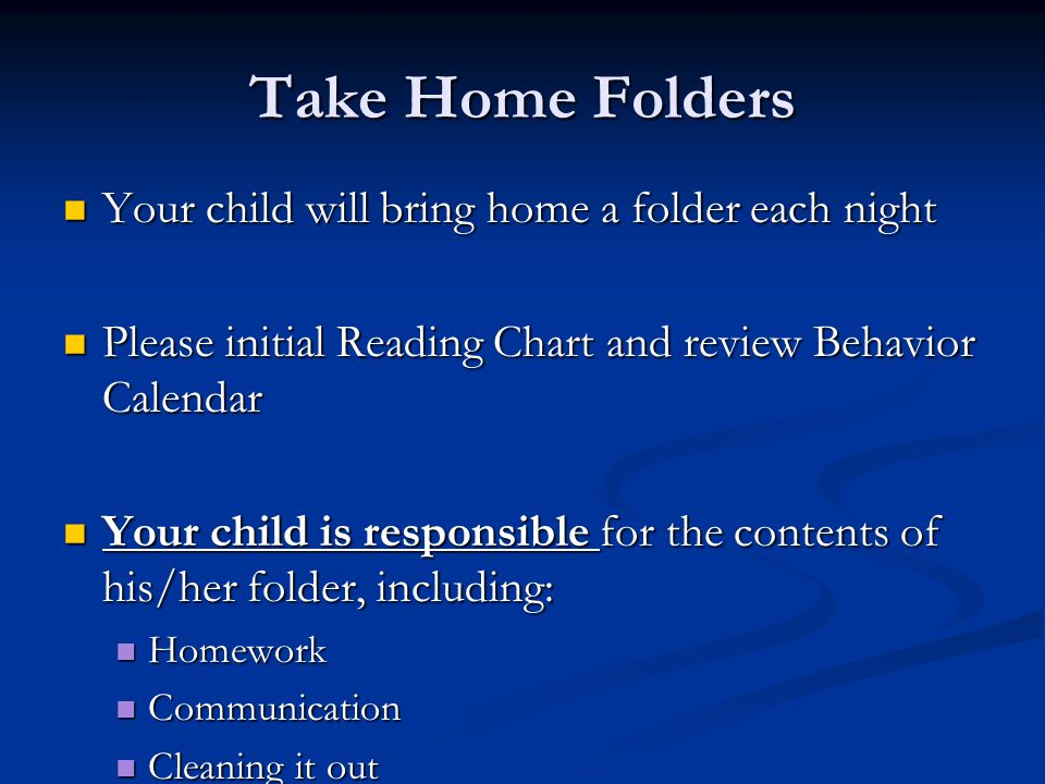 Take Home Folders Your child will bring home a folder each night
