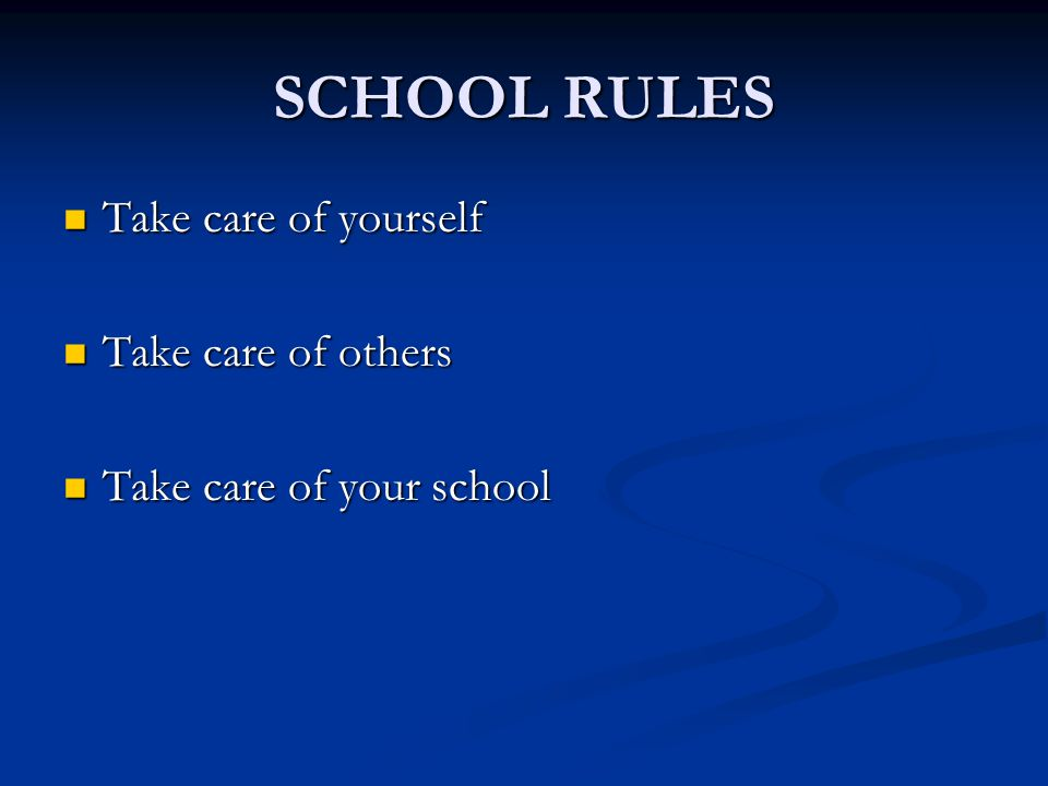 SCHOOL RULES Take care of yourself Take care of others