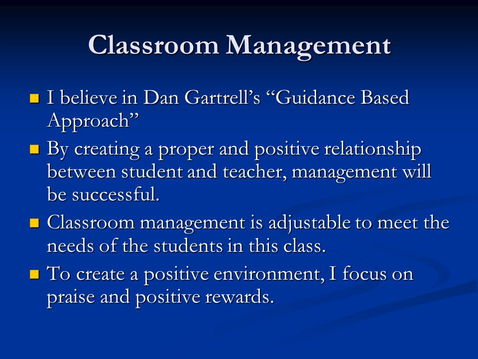 Classroom Management I believe in Dan Gartrell's Guidance Based Approach