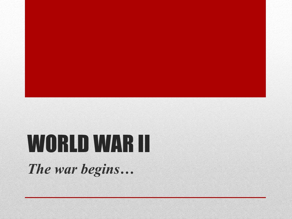 World War ii The war begins…