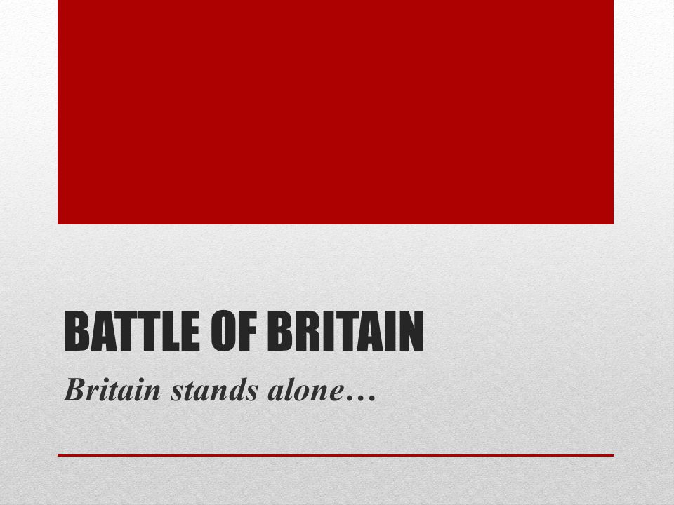 Battle of Britain Britain stands alone…
