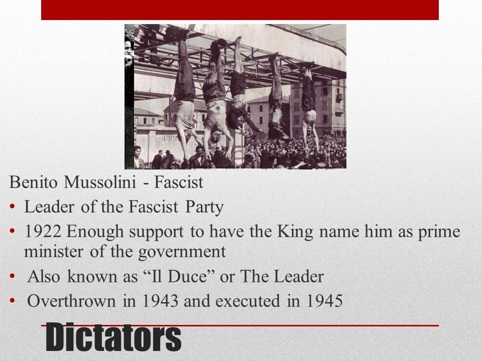 Dictators Benito Mussolini - Fascist Leader of the Fascist Party
