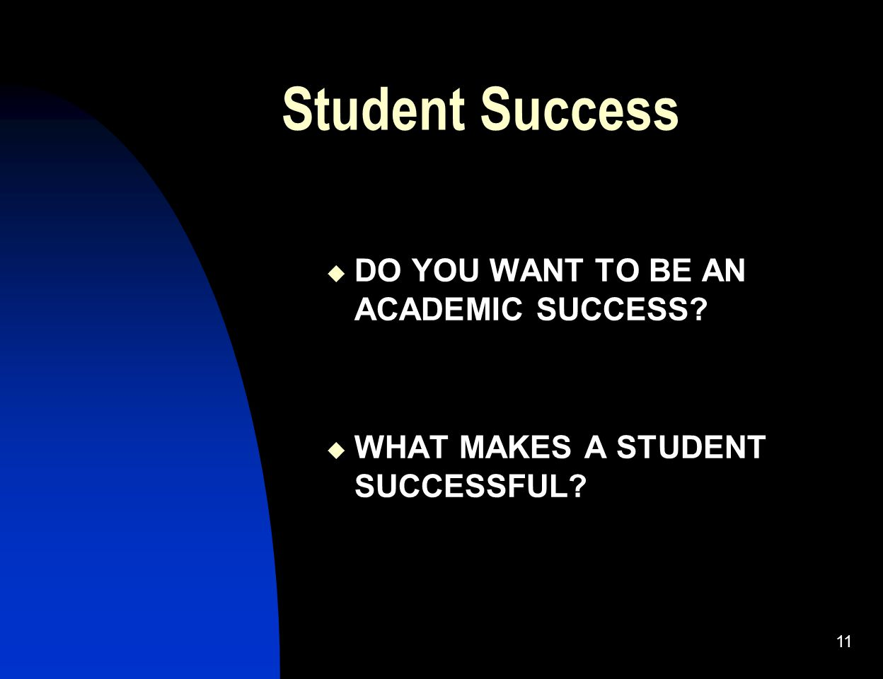 Student Success DO YOU WANT TO BE AN ACADEMIC SUCCESS