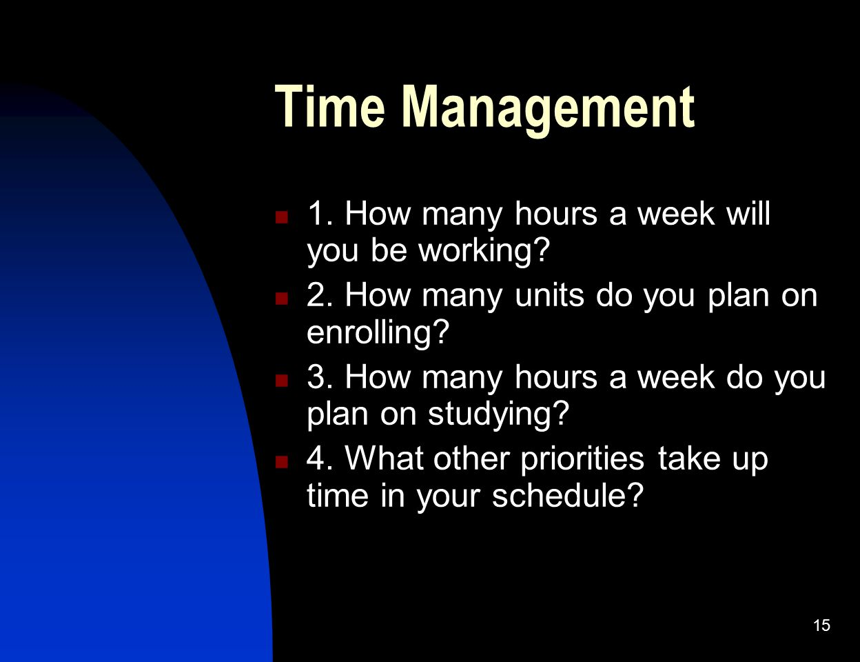Time Management 1. How many hours a week will you be working