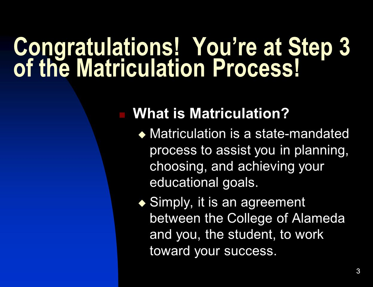 Congratulations! You're at Step 3 of the Matriculation Process!