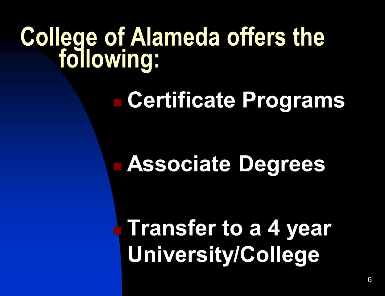 College of Alameda offers the following: